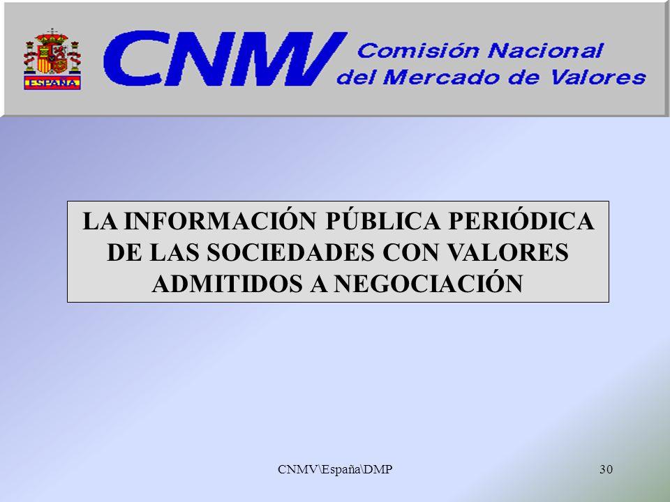 CNMV\España\DMP30 LA INFORMACIÓN PÚBLICA PERIÓDICA DE LAS SOCIEDADES CON VALORES ADMITIDOS A NEGOCIACIÓN