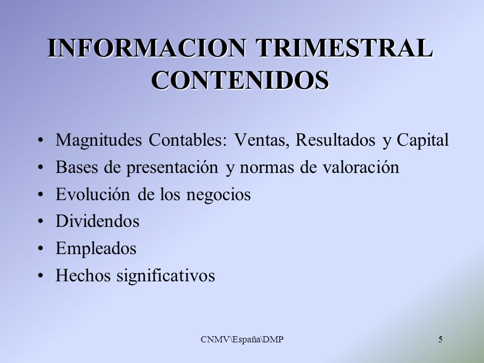 CNMV\España\DMP5 INFORMACION TRIMESTRAL CONTENIDOS Magnitudes Contables: Ventas, Resultados y Capital Bases de presentación y normas de valoración Evo