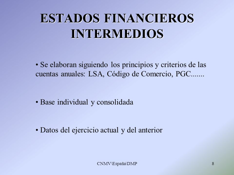 CNMV\España\DMP8 ESTADOS FINANCIEROS INTERMEDIOS Se elaboran siguiendo los principios y criterios de las cuentas anuales: LSA, Código de Comercio, PGC