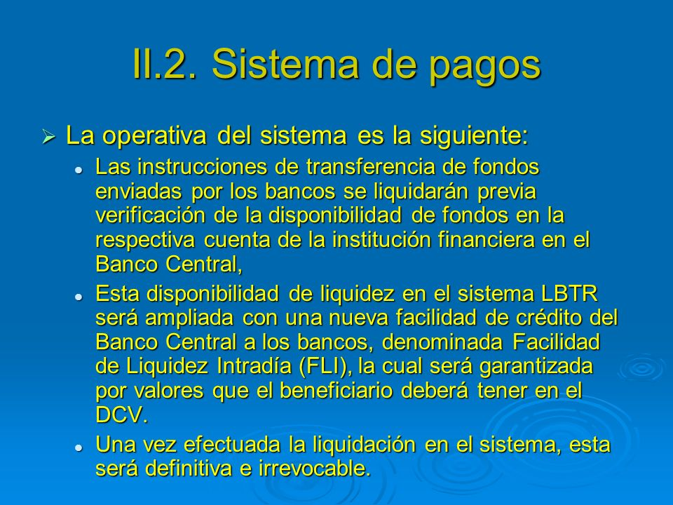 II.2. Sistema de pagos La operativa del sistema es la siguiente: La operativa del sistema es la siguiente: Las instrucciones de transferencia de fondo