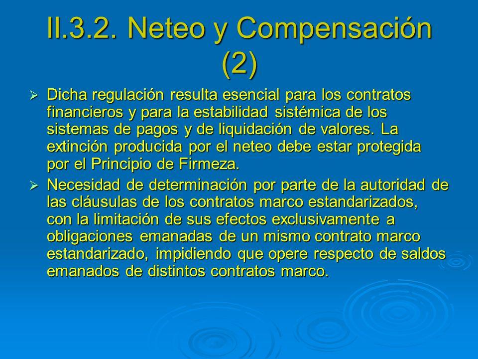 II.3.2. Neteo y Compensación (2) Dicha regulación resulta esencial para los contratos financieros y para la estabilidad sistémica de los sistemas de p