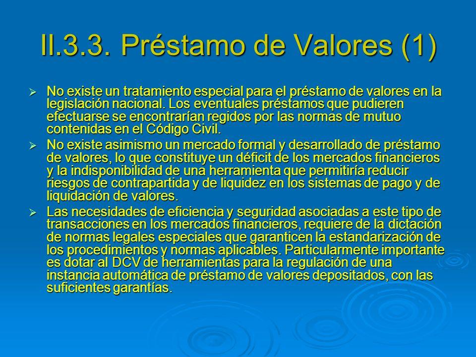 II.3.3. Préstamo de Valores (1) No existe un tratamiento especial para el préstamo de valores en la legislación nacional. Los eventuales préstamos que