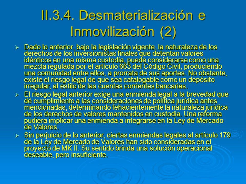 II.3.4. Desmaterialización e Inmovilización (2) Dado lo anterior, bajo la legislación vigente, la naturaleza de los derechos de los inversionistas fin