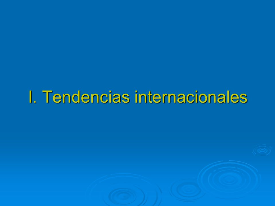 I. Tendencias internacionales