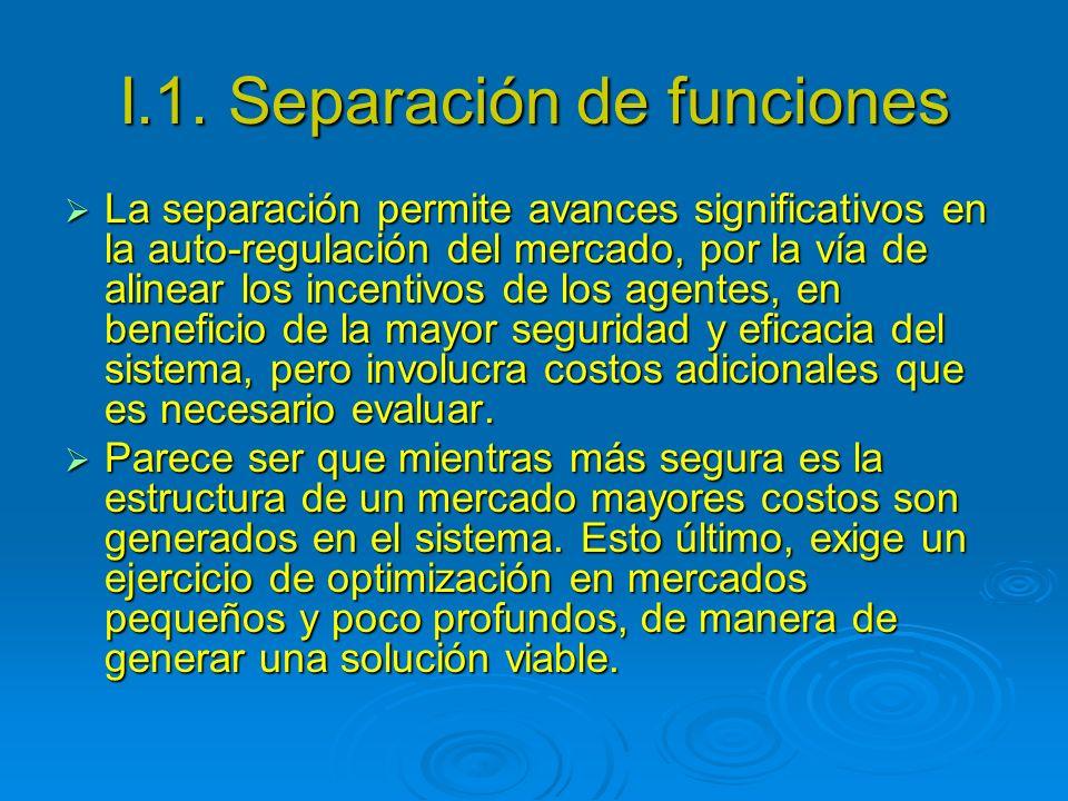 I.1. Separación de funciones La separación permite avances significativos en la auto-regulación del mercado, por la vía de alinear los incentivos de l