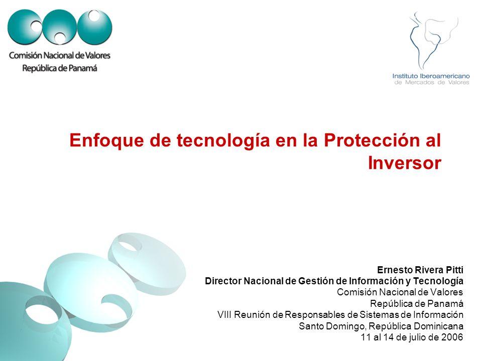 Enfoque de tecnología en la Protección al Inversor Ernesto Rivera Pitti Director Nacional de Gestión de Información y Tecnología Comisión Nacional de