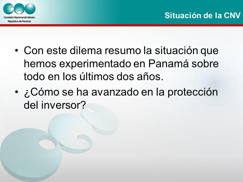 Situación de la CNV Con este dilema resumo la situación que hemos experimentado en Panamá sobre todo en los últimos dos años. ¿Cómo se ha avanzado en