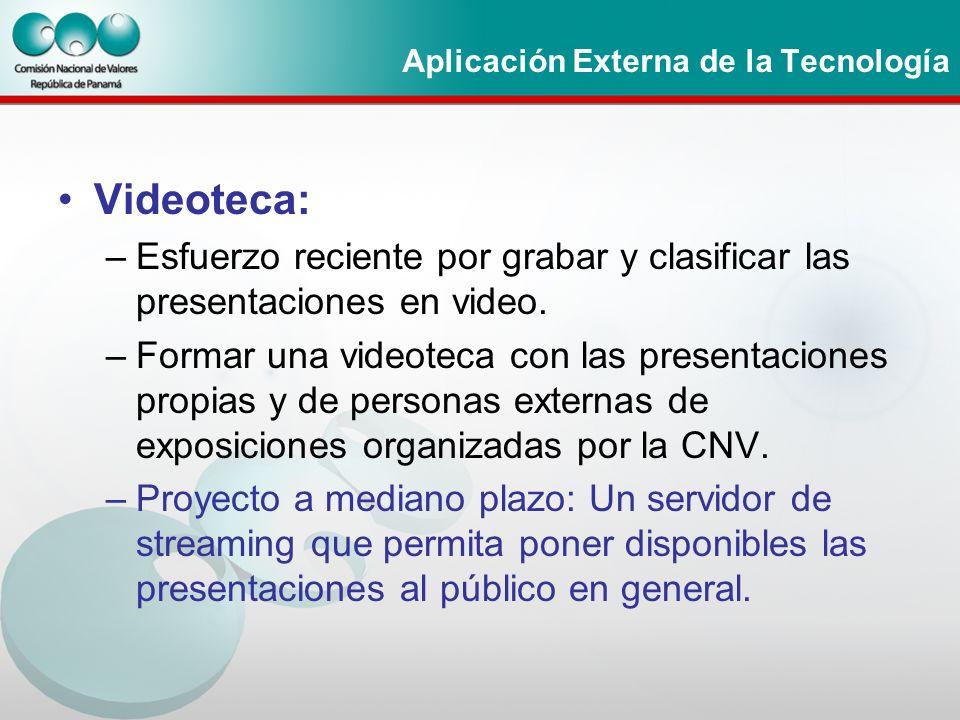 Aplicación Externa de la Tecnología Videoteca: –Esfuerzo reciente por grabar y clasificar las presentaciones en video. –Formar una videoteca con las p
