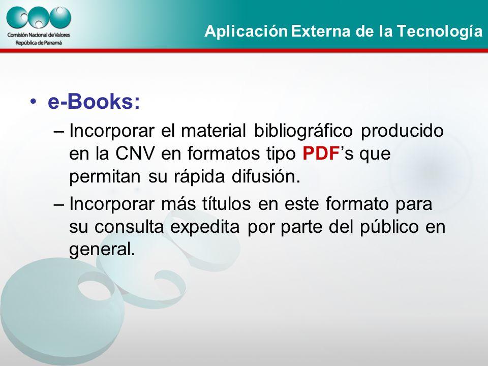 Aplicación Externa de la Tecnología e-Books: –Incorporar el material bibliográfico producido en la CNV en formatos tipo PDFs que permitan su rápida di