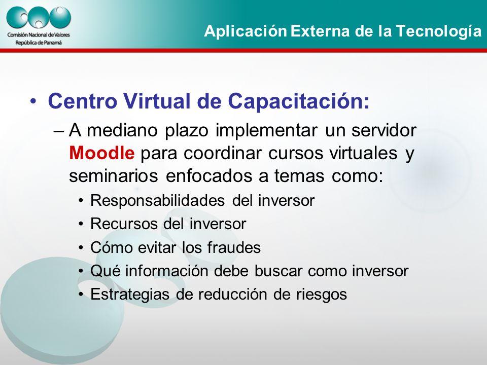 Aplicación Externa de la Tecnología Centro Virtual de Capacitación: –A mediano plazo implementar un servidor Moodle para coordinar cursos virtuales y
