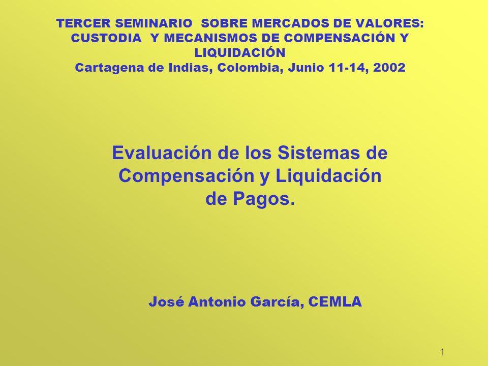 1 TERCER SEMINARIO SOBRE MERCADOS DE VALORES: CUSTODIA Y MECANISMOS DE COMPENSACIÓN Y LIQUIDACIÓN Cartagena de Indias, Colombia, Junio 11-14, 2002 Evaluación de los Sistemas de Compensación y Liquidación de Pagos.
