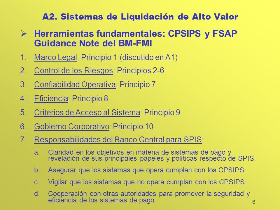 6 A2. Sistemas de Liquidación de Alto Valor Herramientas fundamentales: CPSIPS y FSAP Guidance Note del BM-FMI 1.Marco Legal: Principio 1 (discutido e
