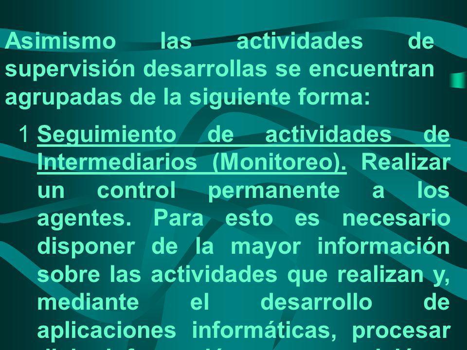 1Seguimiento de actividades de Intermediarios (Monitoreo). Realizar un control permanente a los agentes. Para esto es necesario disponer de la mayor i