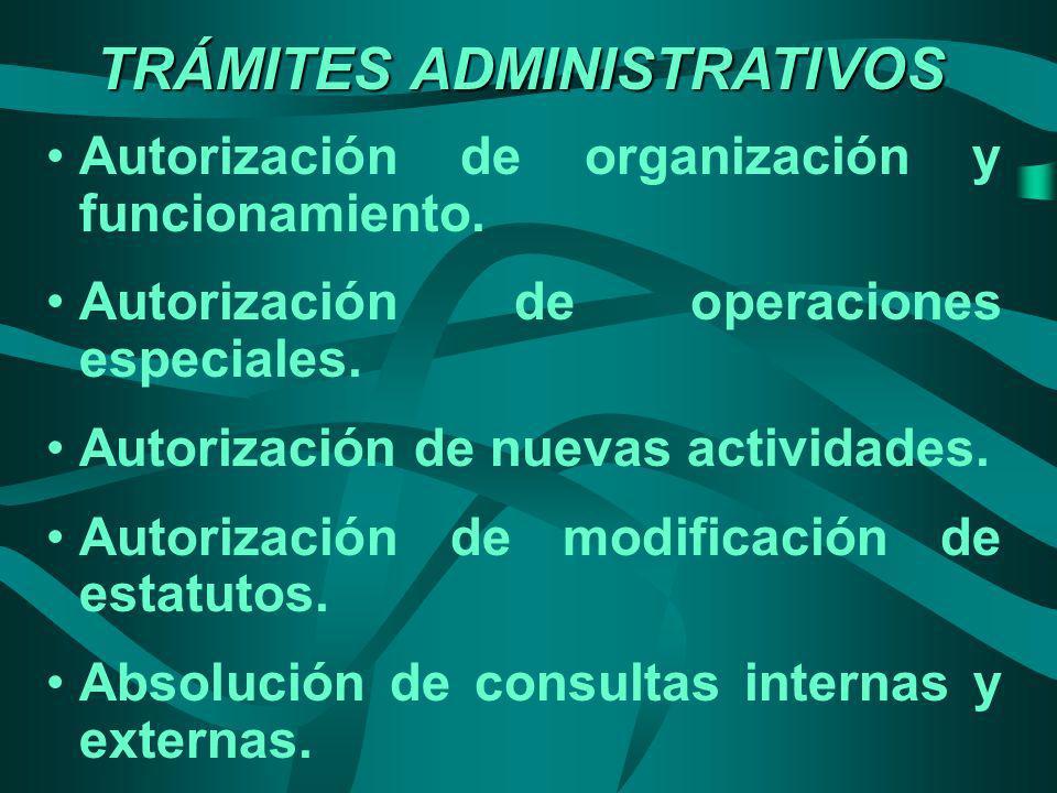 TRÁMITES ADMINISTRATIVOS Autorización de organización y funcionamiento. Autorización de operaciones especiales. Autorización de nuevas actividades. Au