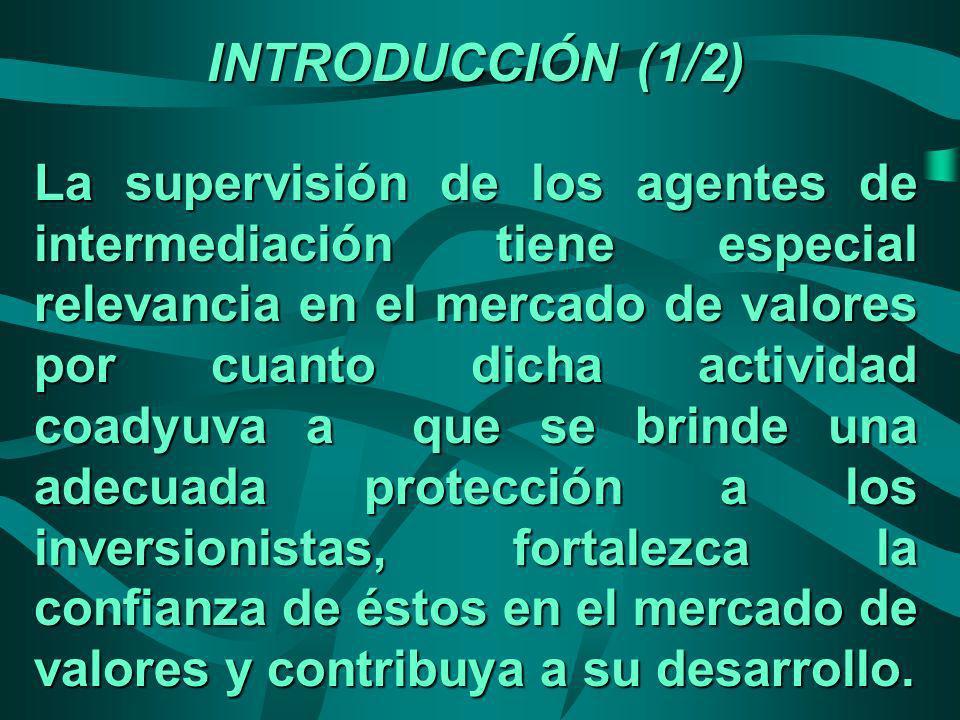 INTRODUCCIÓN (1/2) La supervisión de los agentes de intermediación tiene especial relevancia en el mercado de valores por cuanto dicha actividad coady