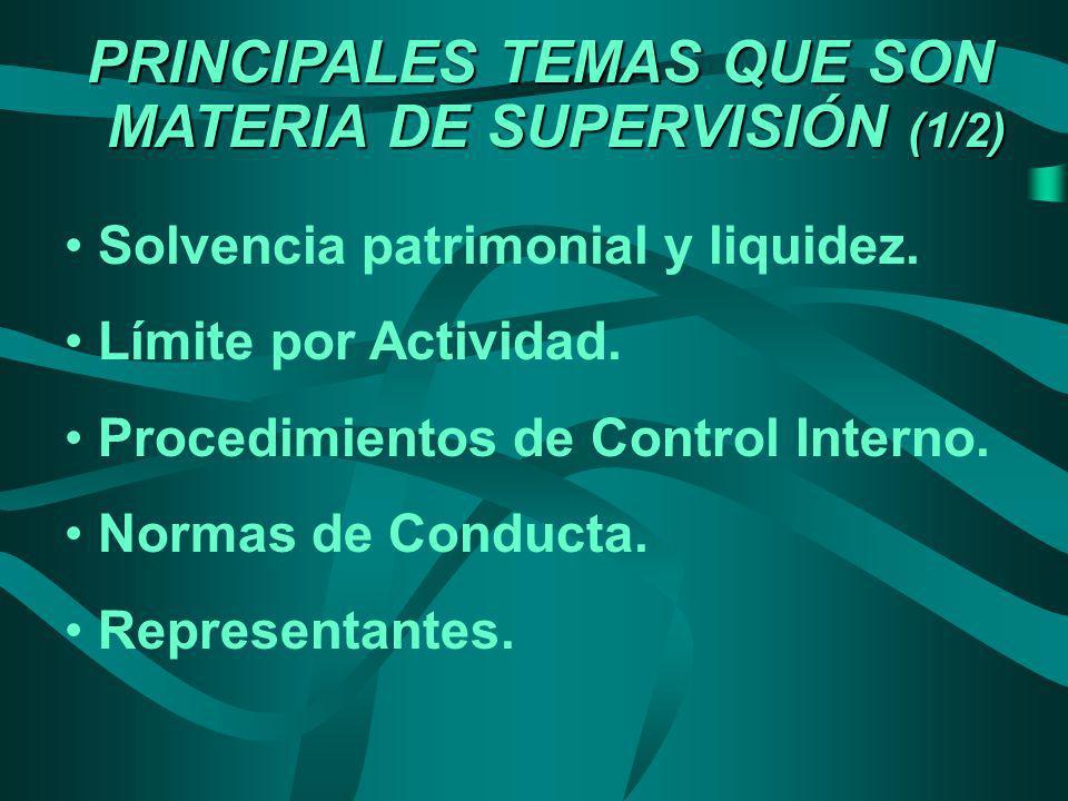 PRINCIPALES TEMAS QUE SON MATERIA DE SUPERVISIÓN (1/2) Solvencia patrimonial y liquidez. Límite por Actividad. Procedimientos de Control Interno. Norm