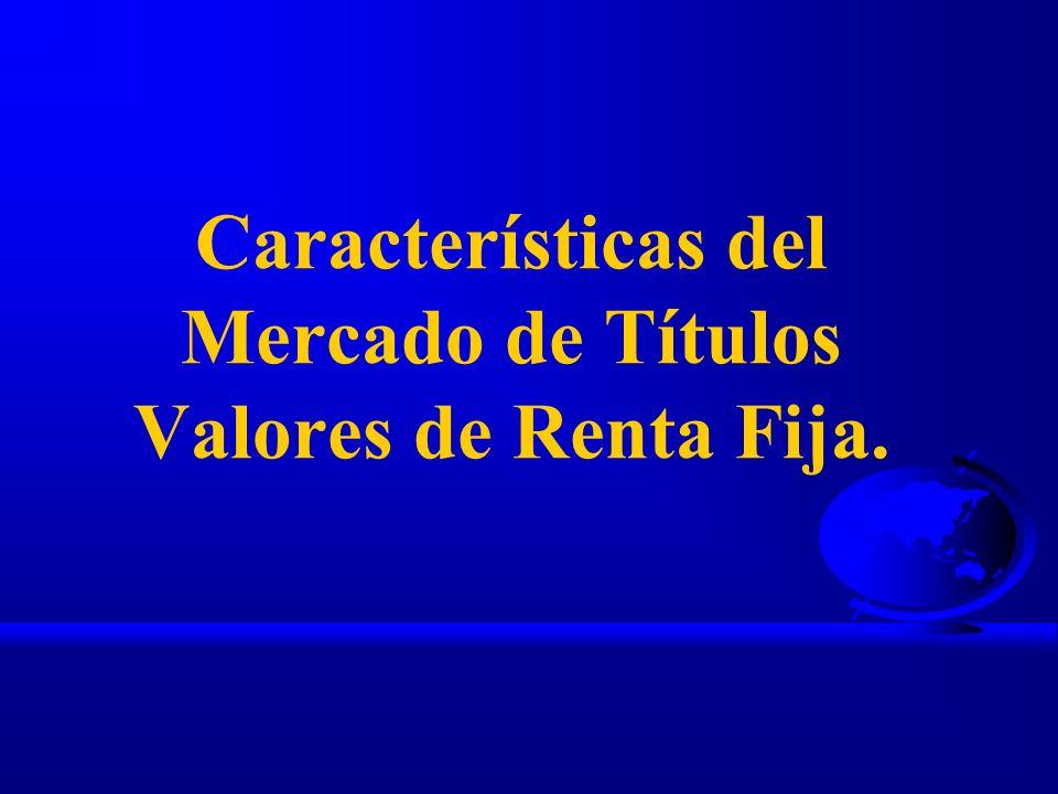 Características del Mercado de Títulos Valores de Renta Fija.