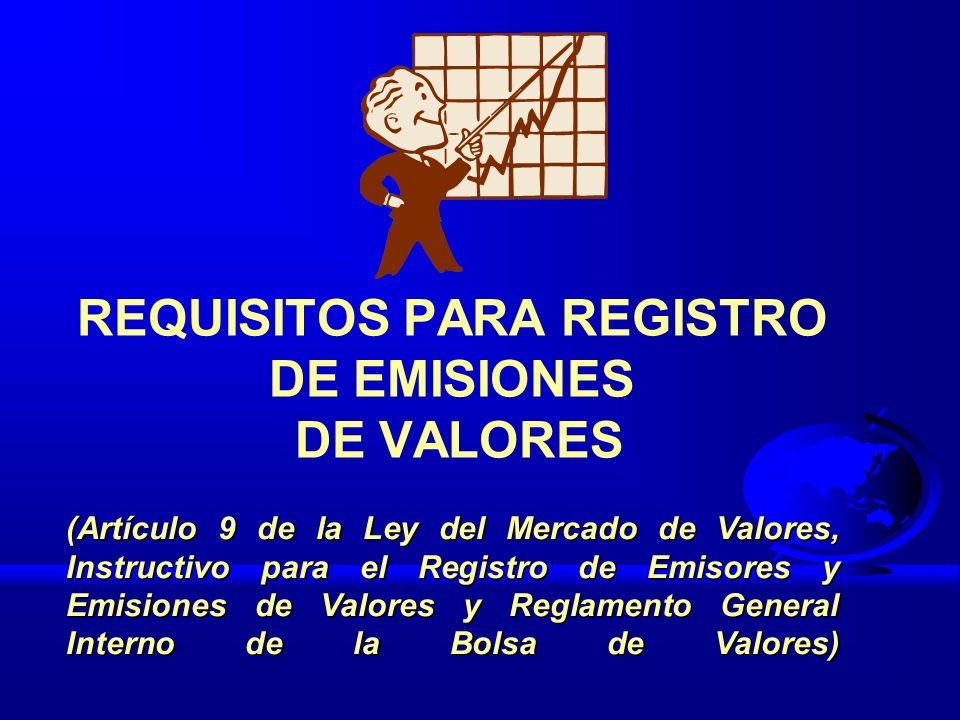 REQUISITOS PARA REGISTRO DE EMISIONES DE VALORES (Artículo 9 de la Ley del Mercado de Valores, Instructivo para el Registro de Emisores y Emisiones de
