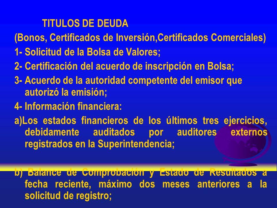 TITULOS DE DEUDA (Bonos, Certificados de Inversión,Certificados Comerciales) 1- Solicitud de la Bolsa de Valores; 2- Certificación del acuerdo de insc