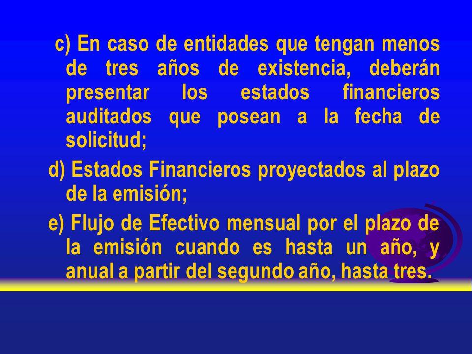 c) En caso de entidades que tengan menos de tres años de existencia, deberán presentar los estados financieros auditados que posean a la fecha de soli