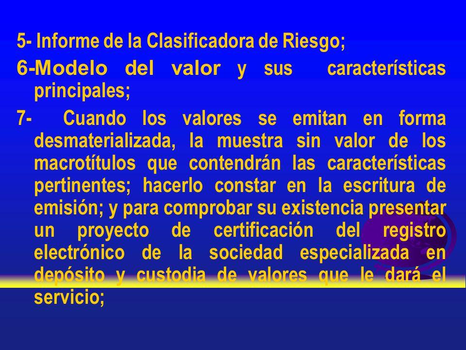 5- Informe de la Clasificadora de Riesgo; 6-Modelo del valor y sus características principales; 7- Cuando los valores se emitan en forma desmaterializ