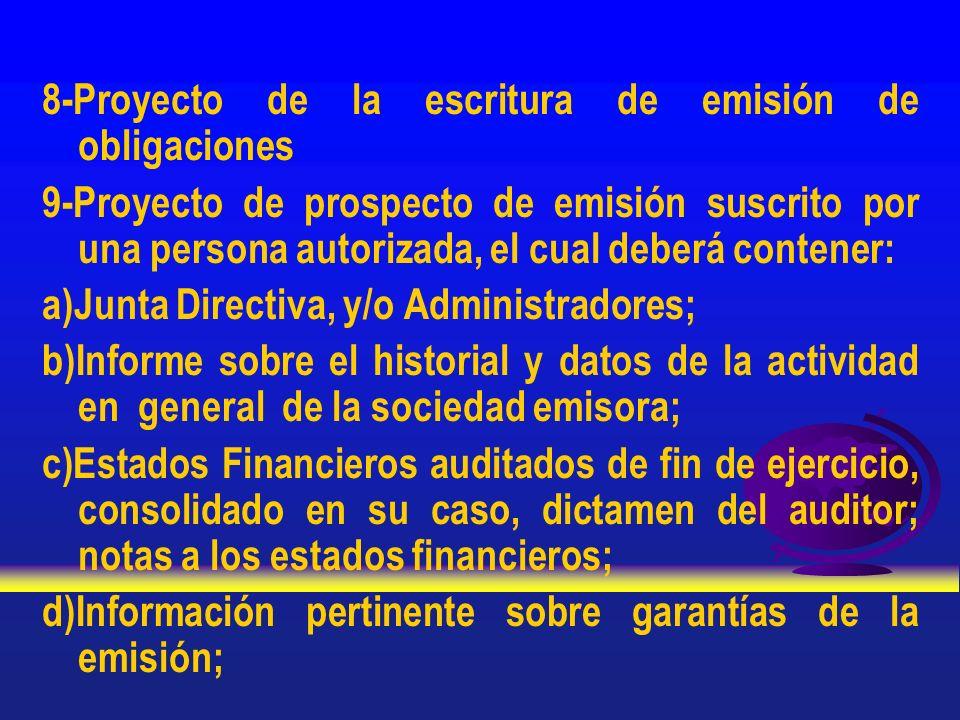 8-Proyecto de la escritura de emisión de obligaciones 9-Proyecto de prospecto de emisión suscrito por una persona autorizada, el cual deberá contener: