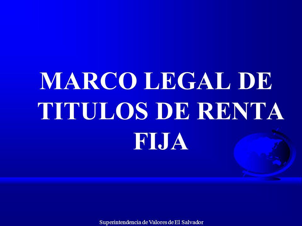 Superintendencia de Valores de El Salvador MARCO LEGAL DE TITULOS DE RENTA FIJA