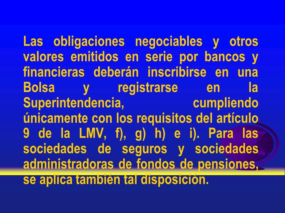 Las obligaciones negociables y otros valores emitidos en serie por bancos y financieras deberán inscribirse en una Bolsa y registrarse en la Superinte