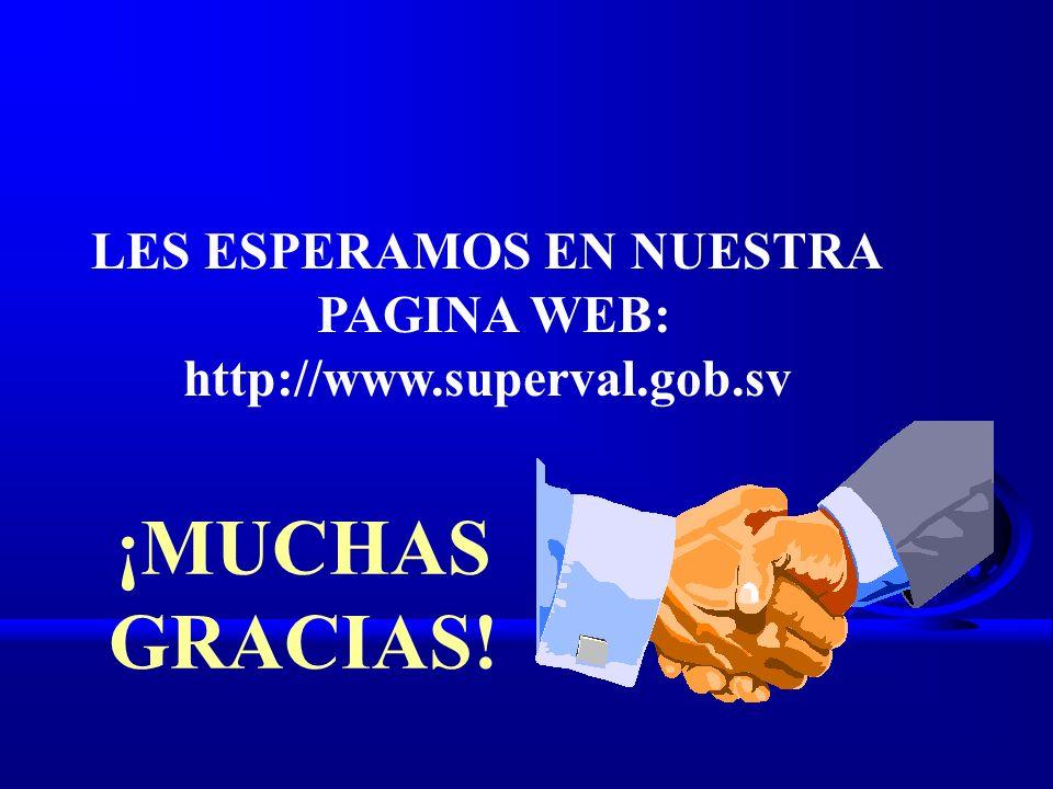 ¡MUCHAS GRACIAS! LES ESPERAMOS EN NUESTRA PAGINA WEB: http://www.superval.gob.sv