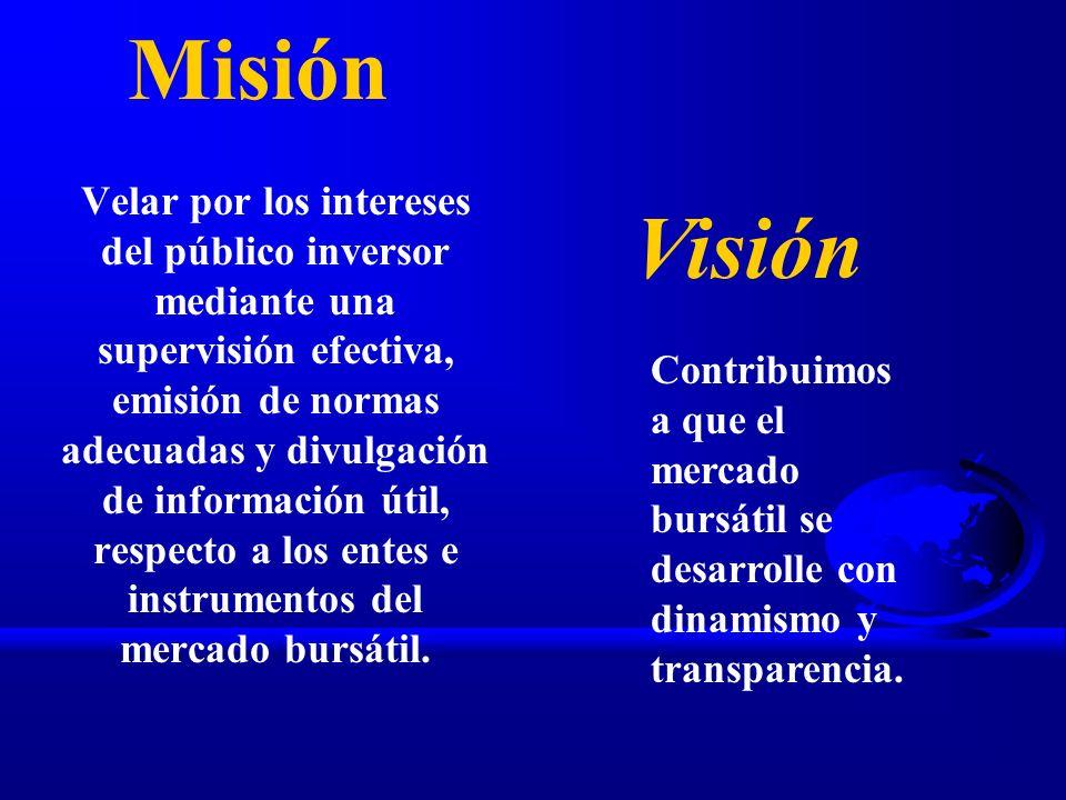Misión Velar por los intereses del público inversor mediante una supervisión efectiva, emisión de normas adecuadas y divulgación de información útil,