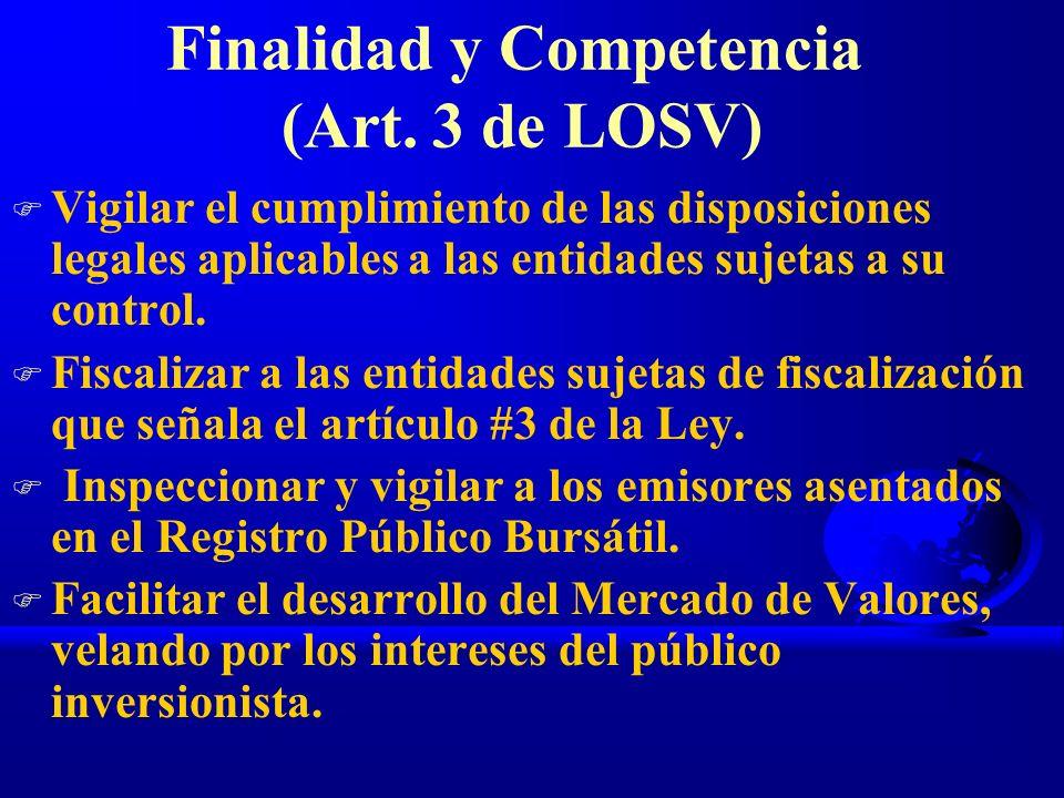 Finalidad y Competencia (Art. 3 de LOSV) F Vigilar el cumplimiento de las disposiciones legales aplicables a las entidades sujetas a su control. F Fis