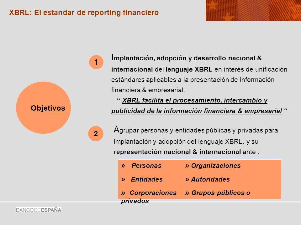 V elar imagen y prestigio de XBRL y defender intereses proceso implantación, adopción y desarrollo de XBRL en España.