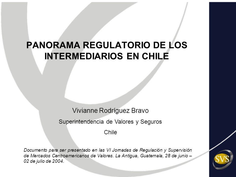 1 PANORAMA REGULATORIO DE LOS INTERMEDIARIOS EN CHILE Documento para ser presentado en las VI Jornadas de Regulación y Supervisión de Mercados Centroa