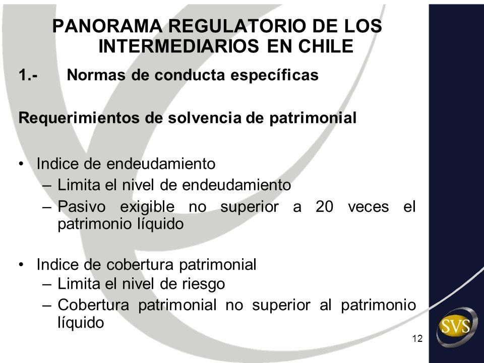12 PANORAMA REGULATORIO DE LOS INTERMEDIARIOS EN CHILE 1.-Normas de conducta específicas Requerimientos de solvencia de patrimonial Indice de endeudam