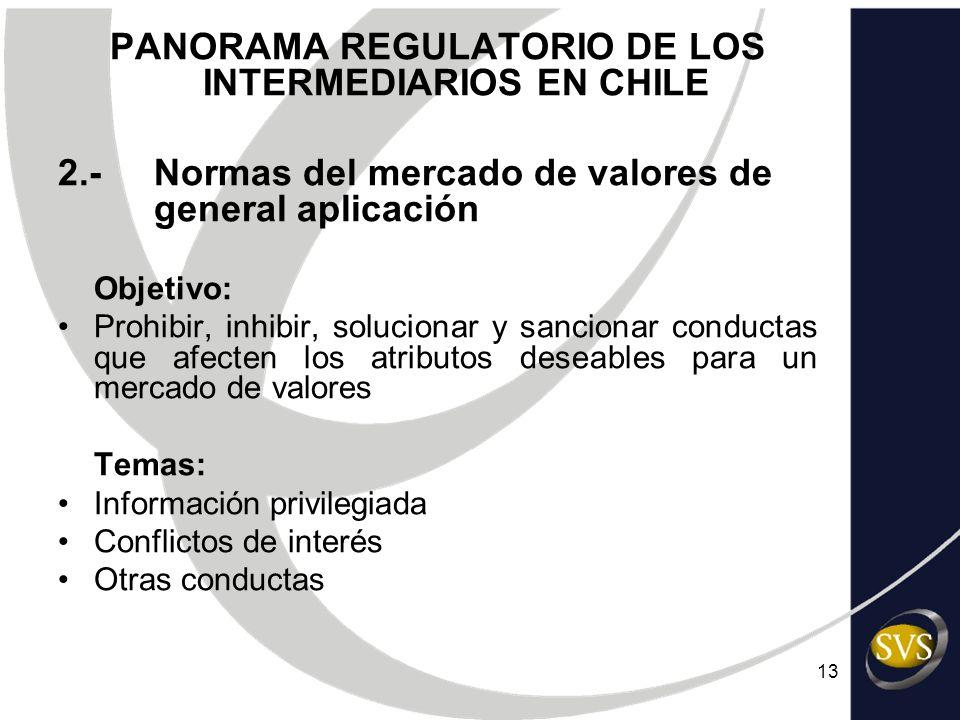 13 PANORAMA REGULATORIO DE LOS INTERMEDIARIOS EN CHILE 2.-Normas del mercado de valores de general aplicación Objetivo: Prohibir, inhibir, solucionar