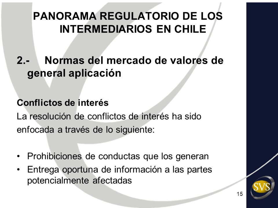 15 PANORAMA REGULATORIO DE LOS INTERMEDIARIOS EN CHILE 2.-Normas del mercado de valores de general aplicación Conflictos de interés La resolución de c