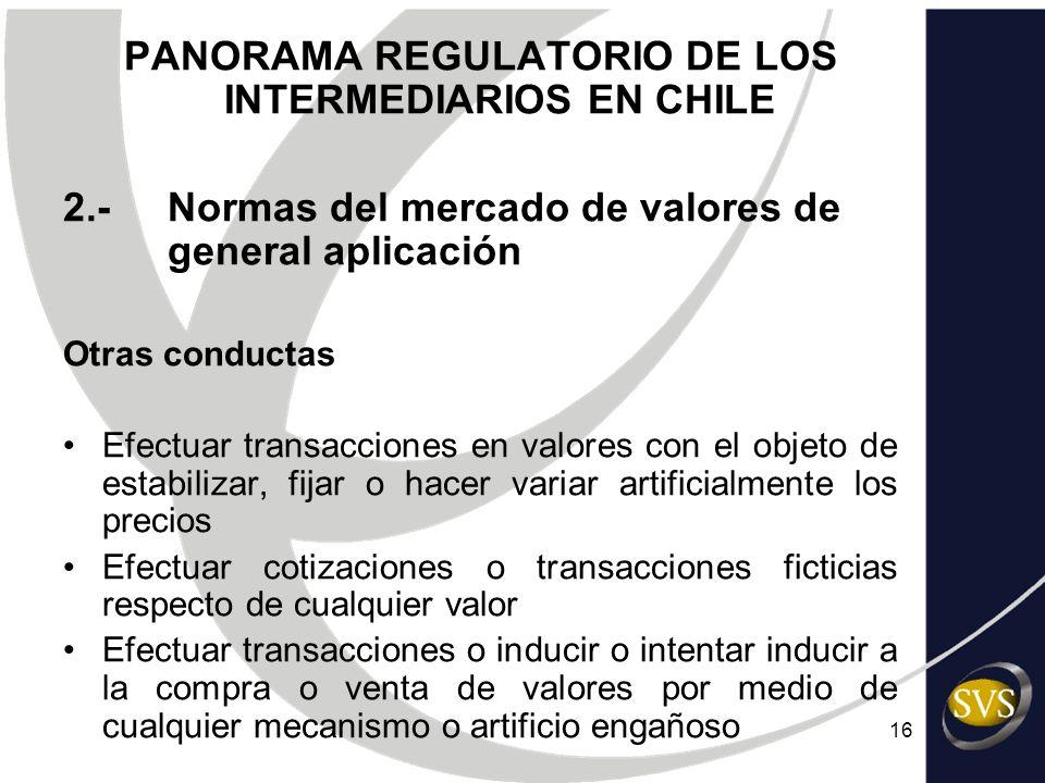 16 PANORAMA REGULATORIO DE LOS INTERMEDIARIOS EN CHILE 2.-Normas del mercado de valores de general aplicación Otras conductas Efectuar transacciones e