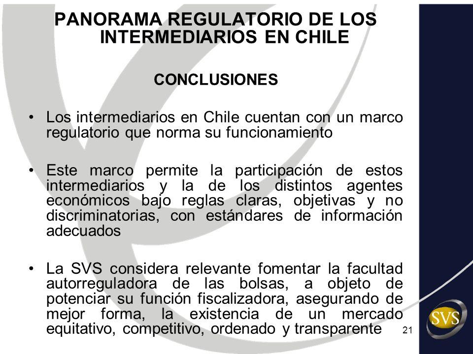 21 PANORAMA REGULATORIO DE LOS INTERMEDIARIOS EN CHILE CONCLUSIONES Los intermediarios en Chile cuentan con un marco regulatorio que norma su funciona