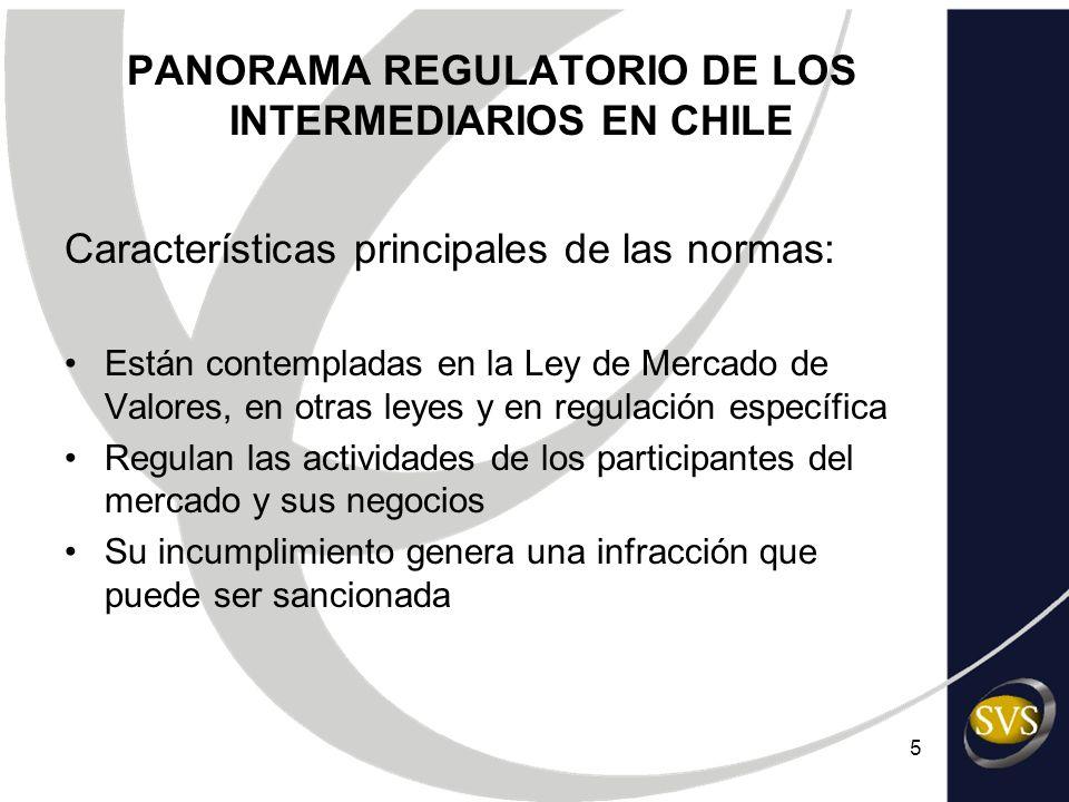 5 PANORAMA REGULATORIO DE LOS INTERMEDIARIOS EN CHILE Características principales de las normas: Están contempladas en la Ley de Mercado de Valores, e