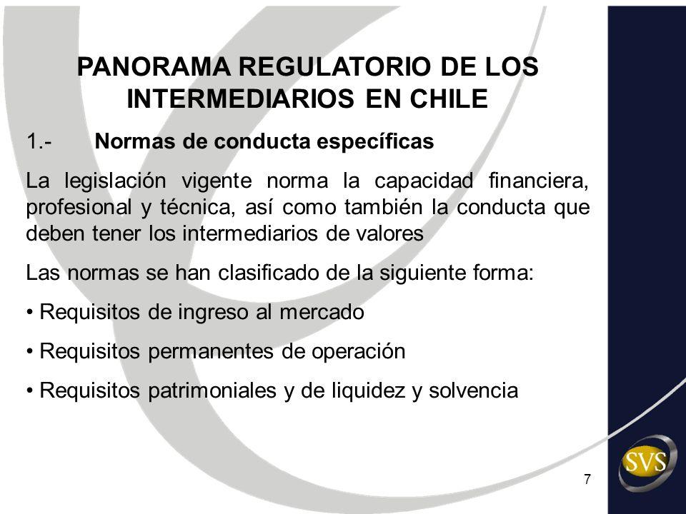 7 PANORAMA REGULATORIO DE LOS INTERMEDIARIOS EN CHILE 1.-Normas de conducta específicas La legislación vigente norma la capacidad financiera, profesio