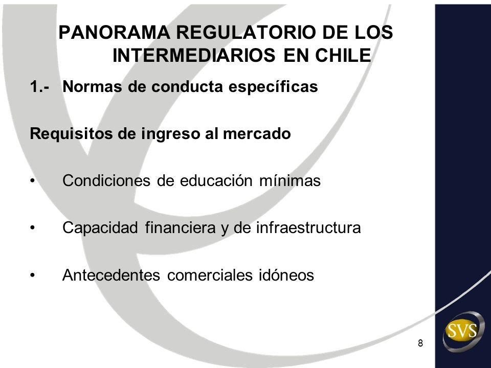 8 PANORAMA REGULATORIO DE LOS INTERMEDIARIOS EN CHILE 1.-Normas de conducta específicas Requisitos de ingreso al mercado Condiciones de educación míni