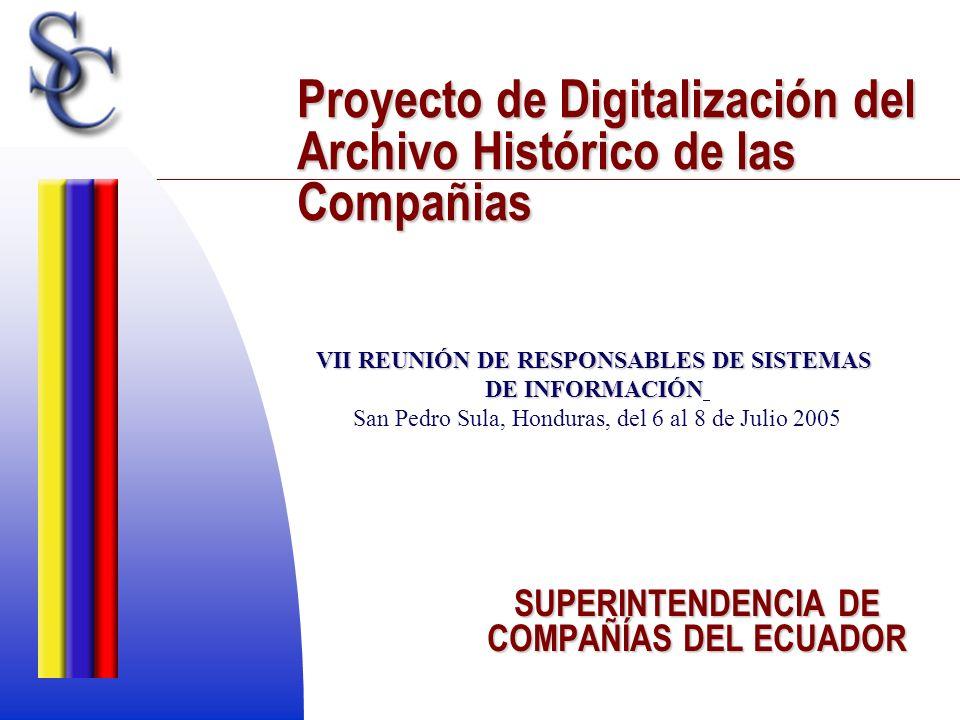 Proyecto de Digitalización del Archivo Histórico de las Compañias SUPERINTENDENCIA DE COMPAÑÍAS DEL ECUADOR VII REUNIÓN DE RESPONSABLES DE SISTEMAS DE