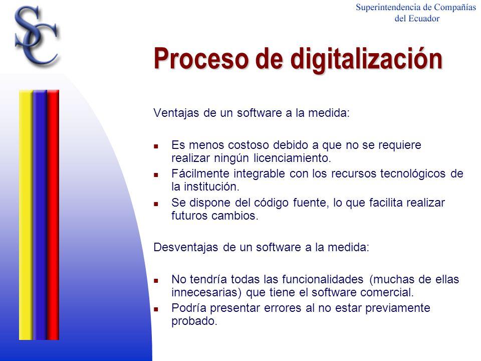 Proceso de digitalización Ventajas de un software a la medida: Es menos costoso debido a que no se requiere realizar ningún licenciamiento. Fácilmente