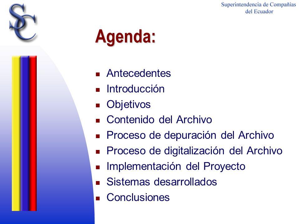 Agenda: Antecedentes Introducción Objetivos Contenido del Archivo Proceso de depuración del Archivo Proceso de digitalización del Archivo Implementaci