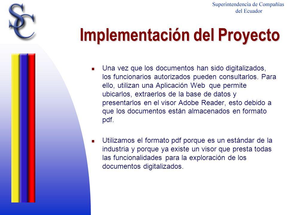 Implementación del Proyecto Una vez que los documentos han sido digitalizados, los funcionarios autorizados pueden consultarlos. Para ello, utilizan u