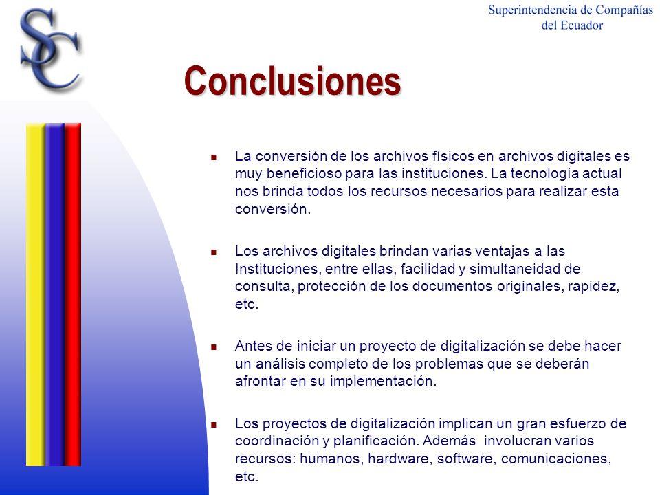 Conclusiones La conversión de los archivos físicos en archivos digitales es muy beneficioso para las instituciones. La tecnología actual nos brinda to