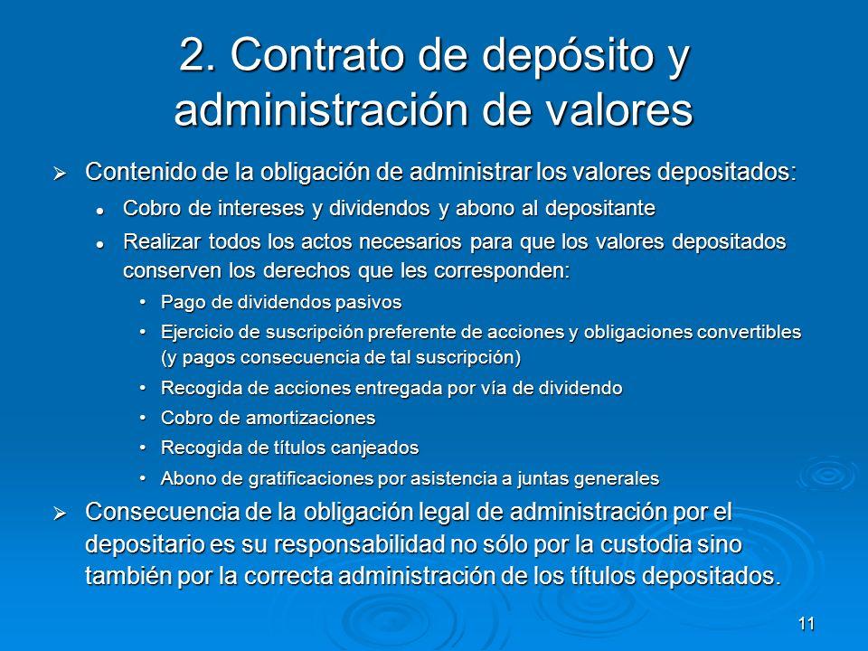 11 2. Contrato de depósito y administración de valores Contenido de la obligación de administrar los valores depositados: Contenido de la obligación d