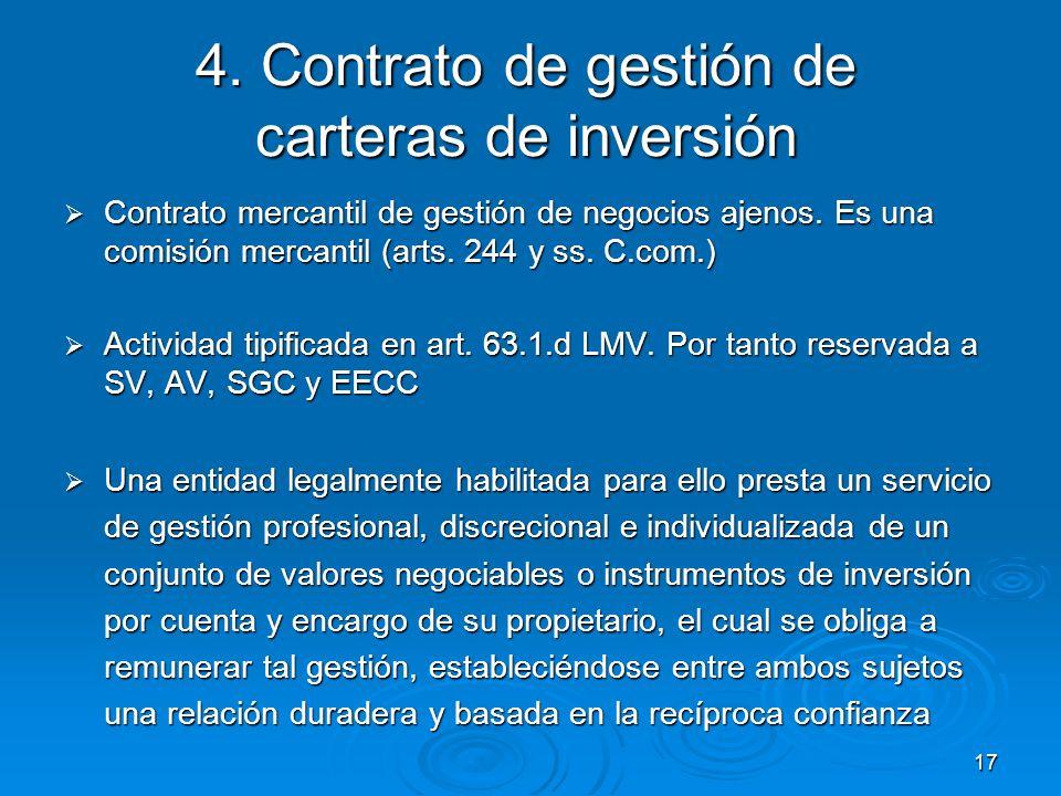 17 4. Contrato de gestión de carteras de inversión Contrato mercantil de gestión de negocios ajenos. Es una comisión mercantil (arts. 244 y ss. C.com.