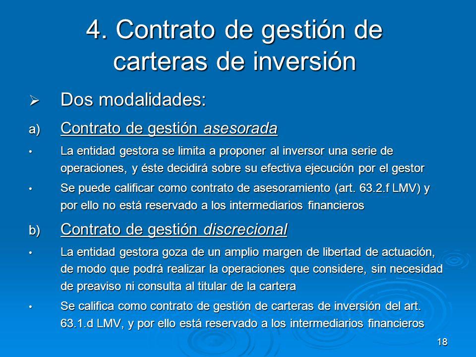 18 4. Contrato de gestión de carteras de inversión Dos modalidades: Dos modalidades: a) Contrato de gestión asesorada La entidad gestora se limita a p