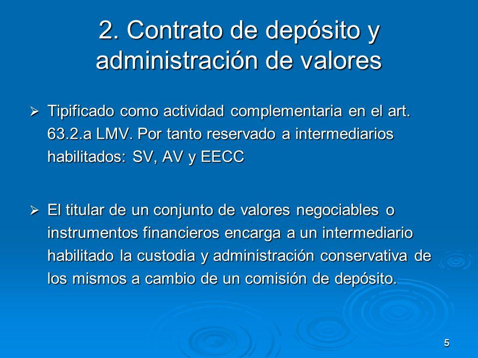 5 2. Contrato de depósito y administración de valores Tipificado como actividad complementaria en el art. 63.2.a LMV. Por tanto reservado a intermedia
